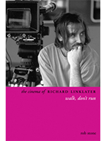 Rob Stone, Walk, Don't Run: The Cinema of Richard Linklater