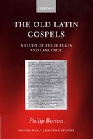 The Old Latin Gospels. A Study of their Texts and Language by Philip Burton
