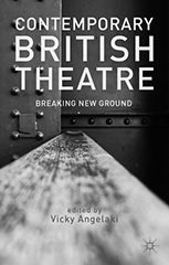 Contemporary British Theatre: Breaking New Ground by Dr Vicky Angelaki