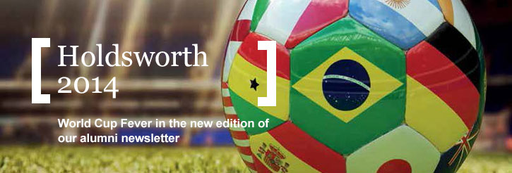 Holdsworth 2014: World Cup Fever in the latest edition of our alumni newsletter