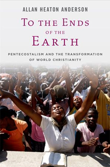 Book cover: To the Ends of the Earth: Pentecostalism and the Transformation of World Christianity