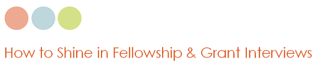 How to Shine in Fellowship & Grant Interviews