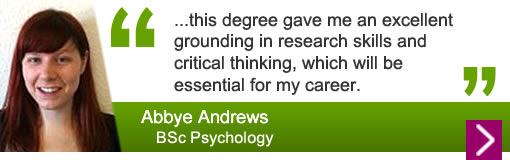 Abbye Andrews - this degree gave me an excellent grounding in research skills and critical thinking, which will be essential for my career.