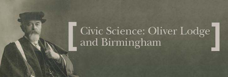 Civic Science - Civic Life, Oliver Lodge and Birmingham