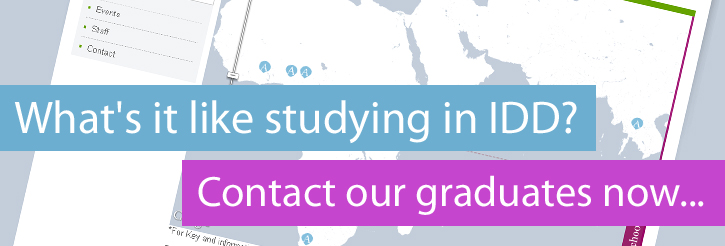 Wht's it like studying in IDD? Contact our graduates now...