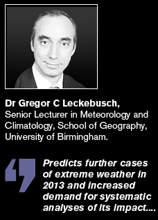 Dr Gregor Leckenbusch predicts further cases of extreme weather in 2013.