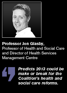 Dr Jon Glasby predicts 2013 could be make or break for the Coalition's health and social care reforms.