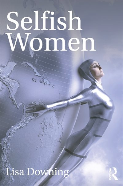 Front cover of Lisa Downing's book Selfish Women