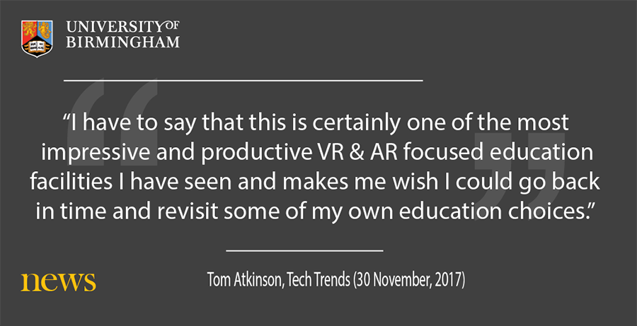 "Pull quote which reads: ""This is one of the most impressive and productive VR & AR focused education facilities I've seen""  Tom Atkinson, Tech Trends (30 November, 2017)"