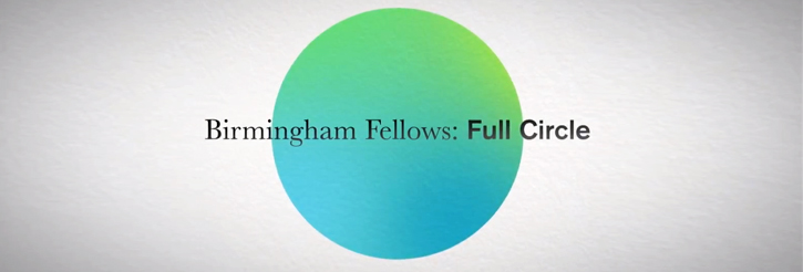 Birmingham Fellows: Full Circle