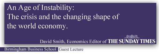 An age of instability: The crisis and the changing shape of the world economy. David Smith, Economics Editor of the Sunday Times