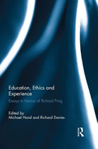 Education, Ethics and Experience: Essays in honour of Richard Pring