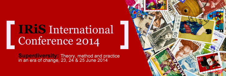 IRiS International Conference: Superdiversity: theory, method and practice in an era of change - 23-25 June 2014